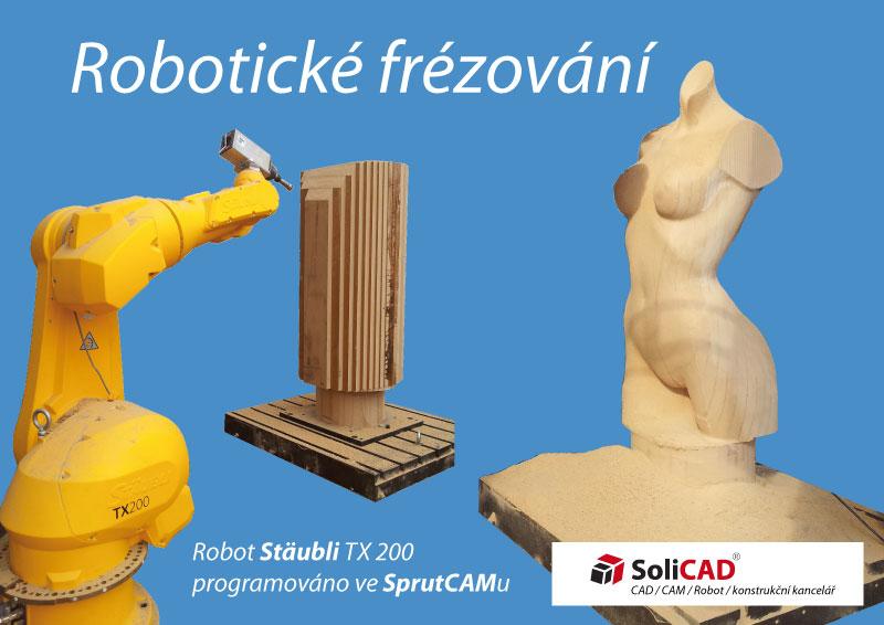 Robotické frézování pomocí robota Stäubli TX 200 a programováno ve SprutCAMu společností SoliCAD